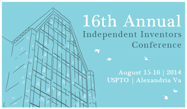 16th Annual Independent Inventors Conference. August 15-16, 2014. USPTO, Alexandria, Va.