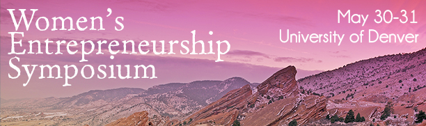 Women's Entrepreneurship Symposium. May 30-31, University of Denver.