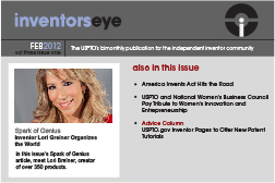 Inventors Eye February 2012 Vol three issue one. The USPTO's bimonthly publication for the independent inventor community. Spark of Genius  Inventor Lori Greiner Organizes the World. In this issue's Spark of Genius article, meet Lori Breiner, creator of over 350 products.Also in this issue America Invents Act Hits the Road   USPTO and National Women's Business Council Pay Tribute to Women's Innovation and Entrepreneurship   Advice Column USPTO.gov Inventor Pages to Offer New Patent Tutorials