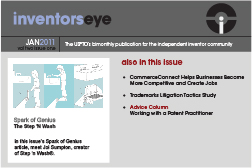 Inventors Eye. january 2011 Vol two issue one. The USPTO's bimonthly publication for the independent inventor community. Spark of Genius The Step 'N Wash In this issue's Spark of Genius article, meet Joi Sumpton, creator of Step 'n Wash®. Also in this issue CommerceConnect Helps Businesses Become More Competitive and Create Jobs Trademarks Litigation Tactics Study Advice Column Working with a Patent Practitioner.