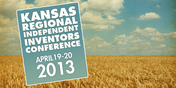 Kansas Regional Independent Inventors Conferece. April 19-20, 2013.