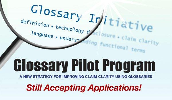 Glossary Pilot Program - A New Strategy for Improving Claim Clarity Using Glossaries - Still Accepting Applications!