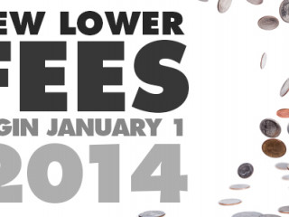 New lower Fees begin on January 1, 2014
