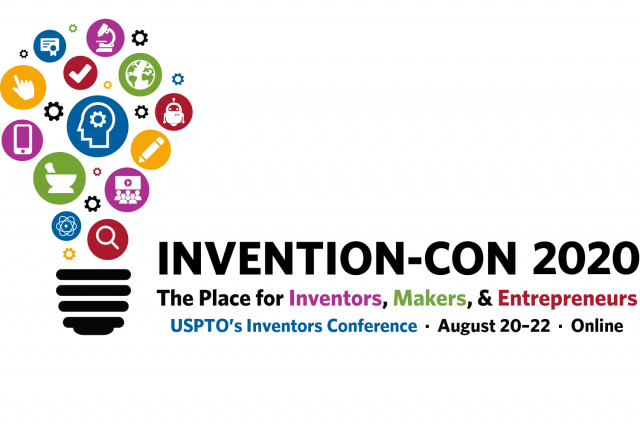Invention-Con 2020 -- the place for inventors, makers and entrepreneurs -- USPTO's inventors conference -- August 20-22 -- online