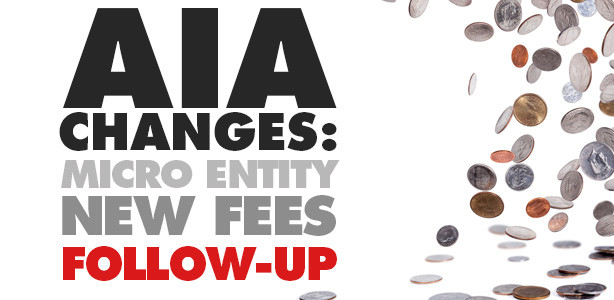 AIA Changes: Micro entity New Fees Follow-up