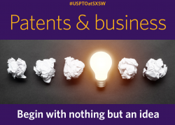 Patents and business: Begin with nothing but an idea